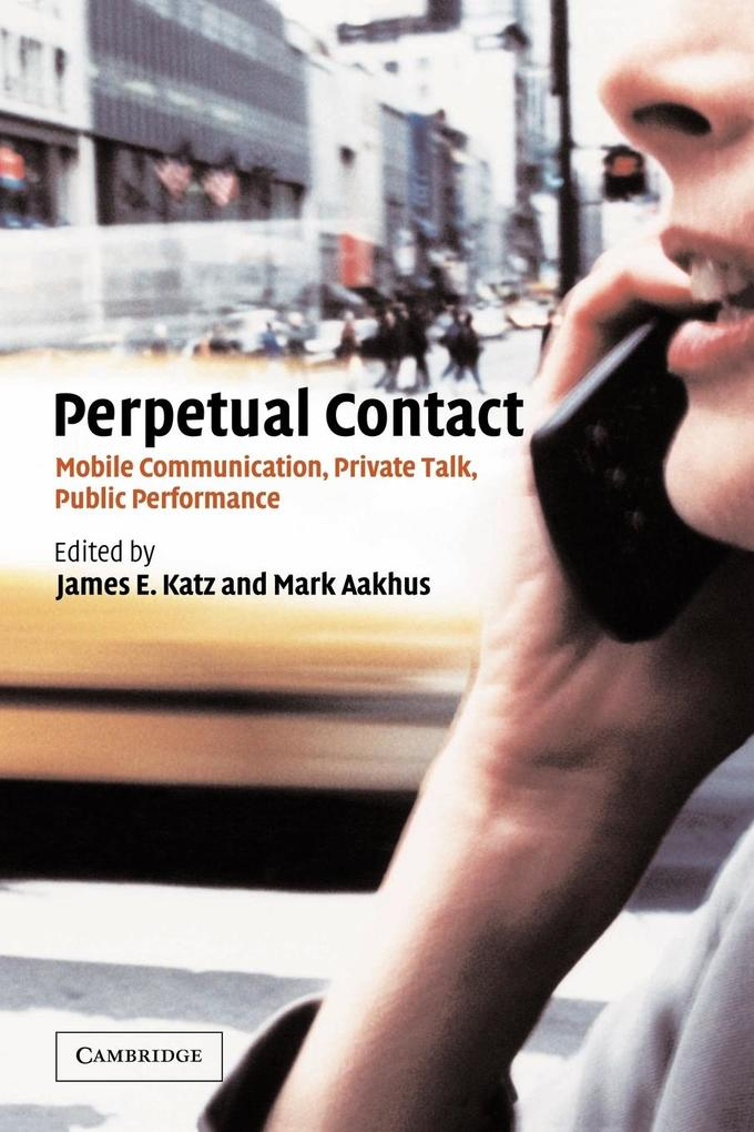 Perpetual Contact: Mobile Communication, Private Talk, Public Performance als Buch