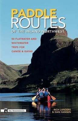 Paddle Routes to the Inland Northwest: 50 Flatwater and Whitewater Trips for Canoe & Kayak als Taschenbuch