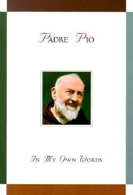 Padre Pio: In My Own Words: In My Own Words als Buch