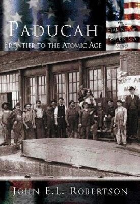 Paducah: Frontier to the Atomic Age als Taschenbuch