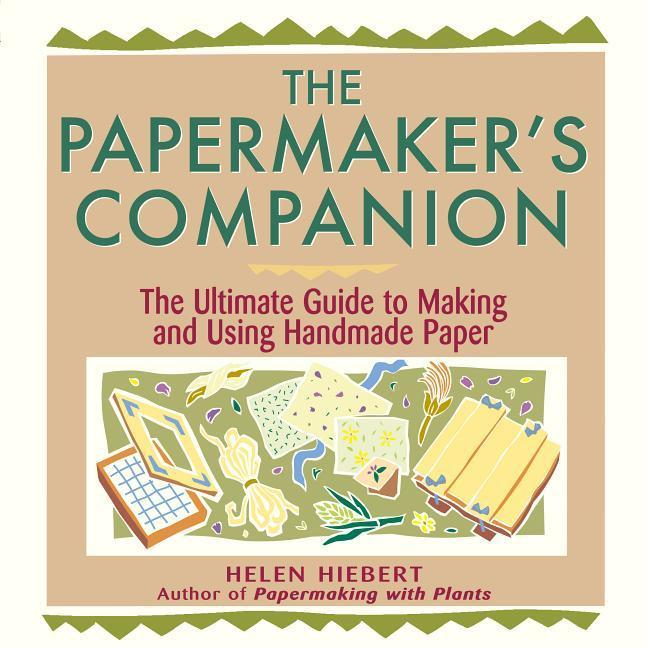 The Papermaker's Companion: The Ultimate Guide to Making and Using Handmade Paper als Taschenbuch