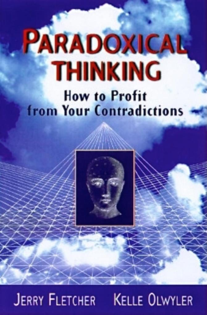 Paradoxical Thinking: How to Profit from Your Contradictions als Buch