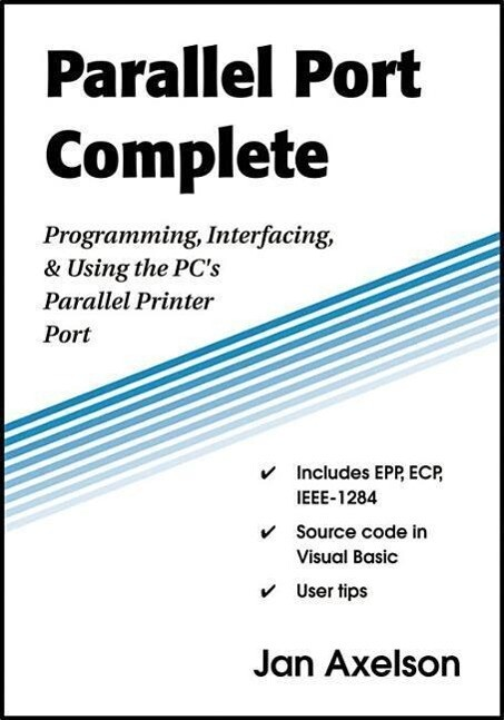 Parallel Port Complete: Programming, Interfacing, & Using the Pc's Parallel Printer Port als Taschenbuch