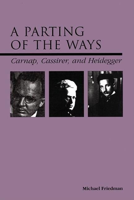 A Parting of the Ways: Carnap, Cassirer, and Heidegger als Buch