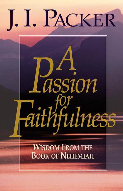 A Passion for Faithfulness: Wisdom from the Book of Nehemiah als Taschenbuch