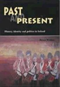Past and Present: History, Identity, and Politics in Ireland als Taschenbuch