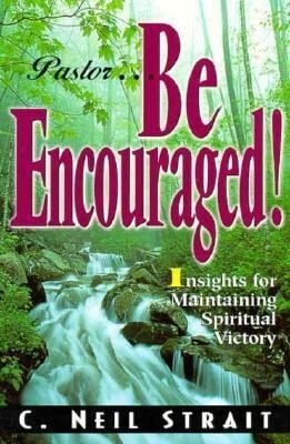 Pastor...Be Encouraged!: Insights for Maintaining Spiritual Victory als Taschenbuch