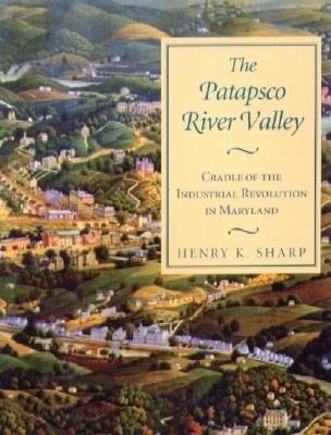 The Patapsco River Valley: Cradle of the Industrial Revolution in Maryland als Taschenbuch