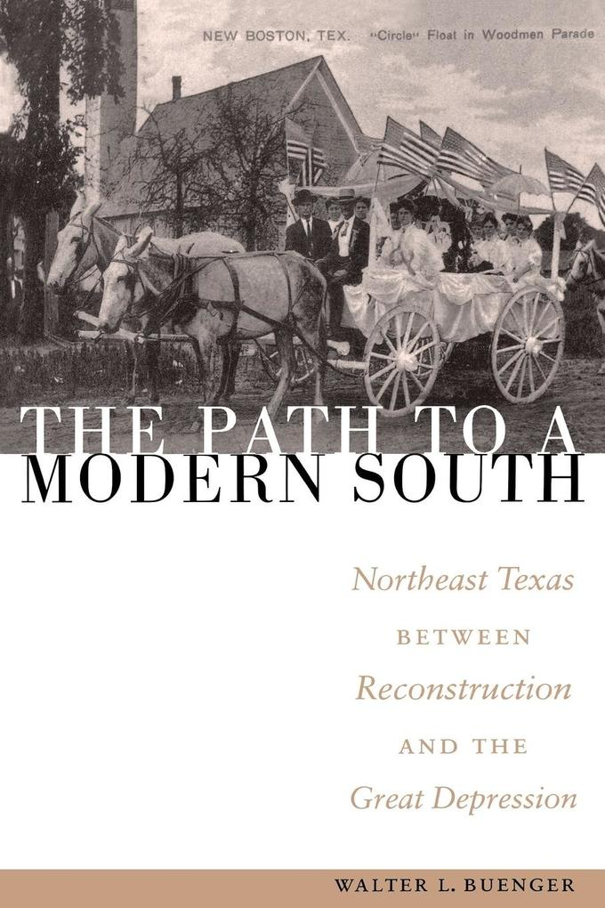 The Path to a Modern South: Northeast Texas Between Reconstruction and the Great Depression als Taschenbuch