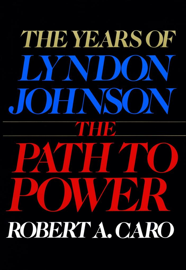 The Path to Power: The Years of Lyndon Johnson I als Buch