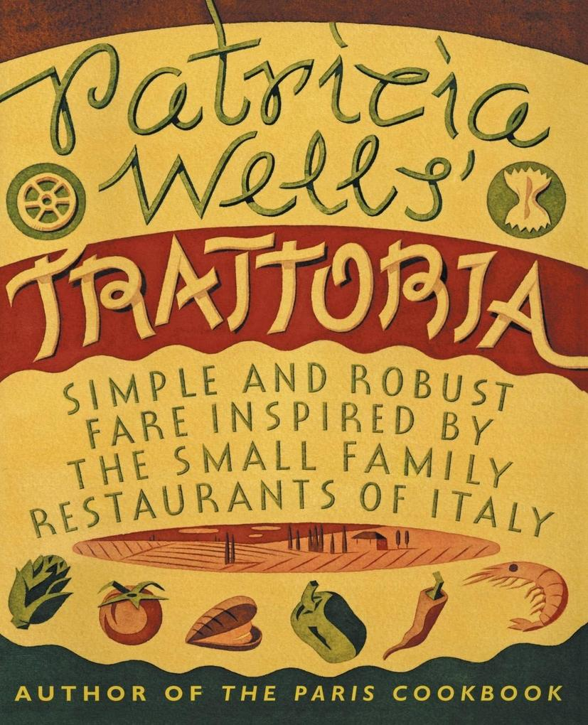 Patricia Wells' Trattoria: Simple and Robust Fare Inspired by the Small Family Restaurants of Italy als Taschenbuch