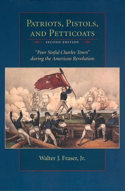 Patriots, Pistols and Petticoats: Poor Sinful Charles' Town During the American Revolution, Second Edition als Taschenbuch