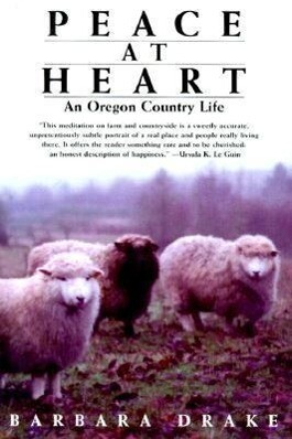 Peace at Heart: An Oregon Country Life als Taschenbuch