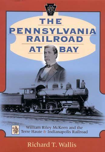 The Pennsylvania Railroad at Bay: William Riley McKeen and the Terre Haute & Indianapolis Railroad als Buch