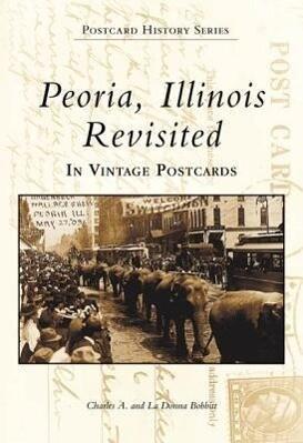 Peoria, Illinois Revisited: In Vintage Postcards als Taschenbuch