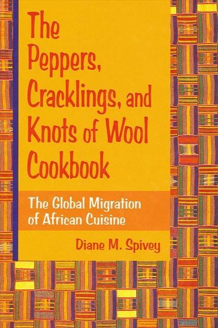 Peppers; Cracklings; Knots Wool Ck: The Global Migration of African Cuisine als Taschenbuch
