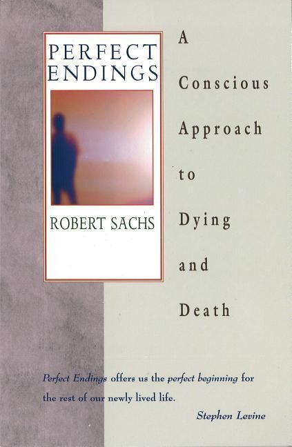 Perfect Endings: A Conscious Approach to Dying and Death als Taschenbuch