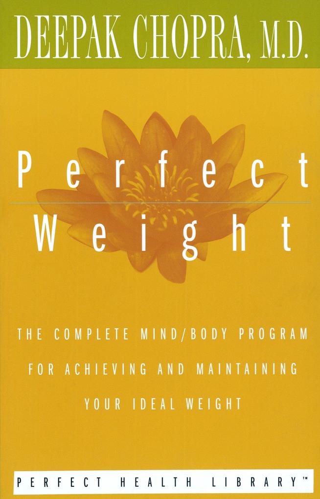 Perfect Weight: The Complete Mind/Body Program for Achieving and Maintaining Your Ideal Weight als Taschenbuch