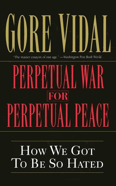 Perpetual War for Perpetual Peace: How We Got to Be So Hated als Taschenbuch