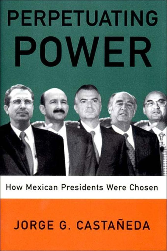 Perpetuating Power: How Mexican Presidents Are Chosen als Buch