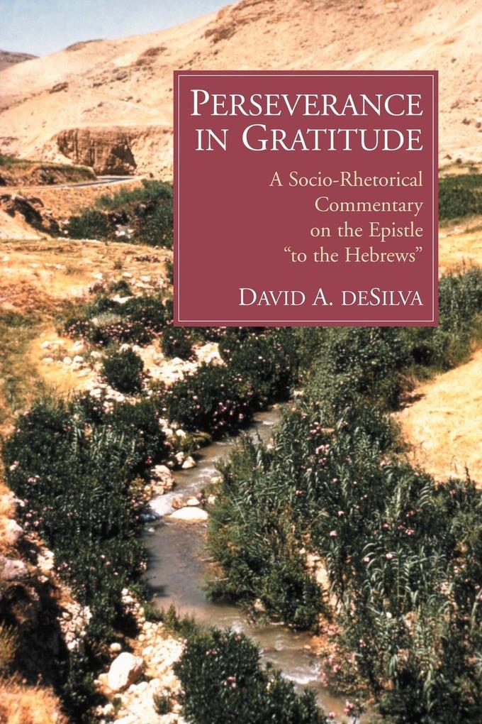 "Perseverance in Gratitude: A Socio-Rhetorical Commentary on the Epistle ""To the Hebrews"" als Taschenbuch"