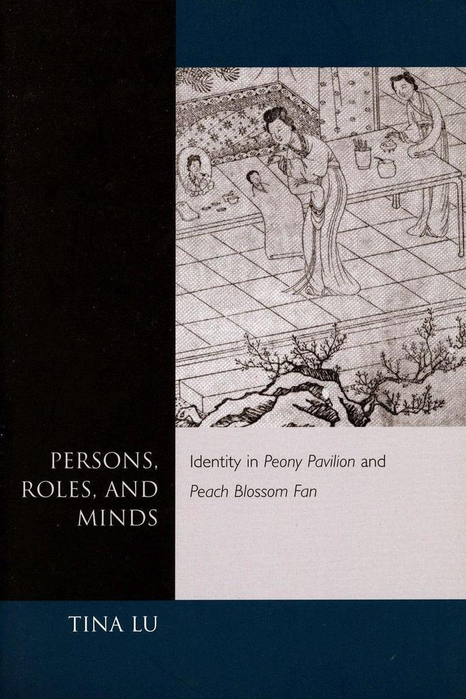 "Persons, Roles, and Minds: Identity In""peony Pavilion"" and ""Peach Blossom Fan"" als Taschenbuch"