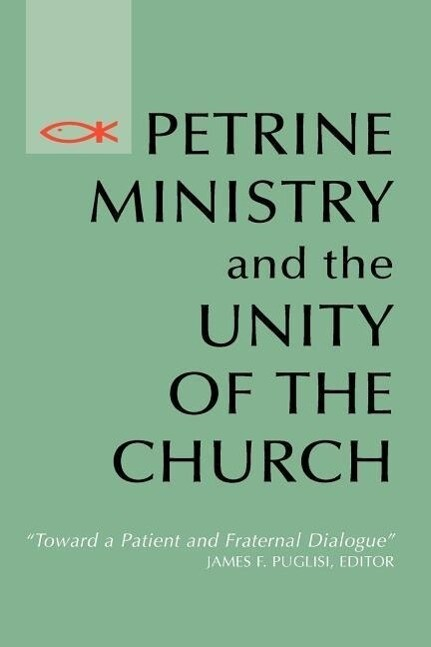 Petrine Ministry and the Unity of the Church: Toward a Patient and Fraternal Dialogue als Taschenbuch