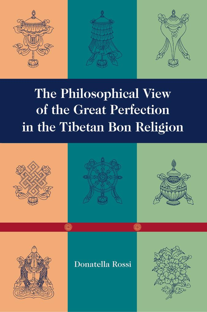 The Philosophical View of the Great Perfection in the Tibetan Bon Religion als Buch