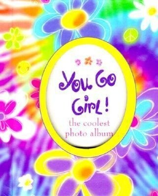 You Go Girl!: The Coolest Photo Album als Buch