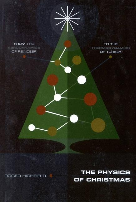 The Physics of Christmas: From the Aerodynamics of Reindeer to the Thermodynamics of Turkey als Taschenbuch