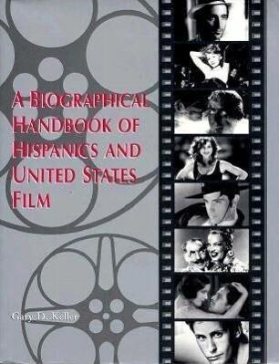 A Biographical Handbook of Hispanics and United States Film als Taschenbuch