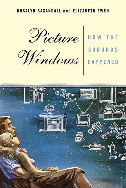 Picture Windows: How the Suburbs Happened als Taschenbuch