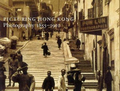 Picturing Hong Kong: Photography, 1855-1910 als Buch