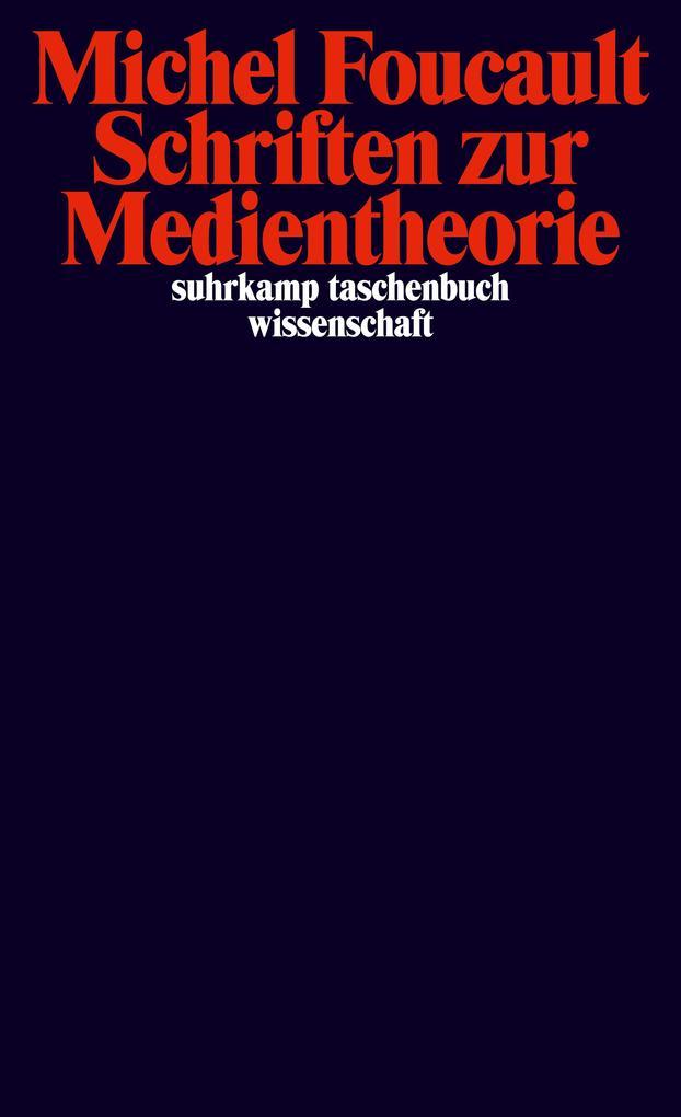 Schriften zur Medientheorie als Taschenbuch von Michel Foucault, Bernhard Dotzler