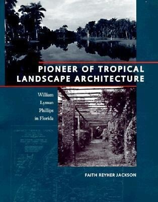 Pioneer of Tropical Landscape Architecture: William Lyman Phillips in Florida als Buch