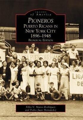 Pioneros:: Puerto Ricans in New York City 1892-1948, Bilingual Edition als Taschenbuch