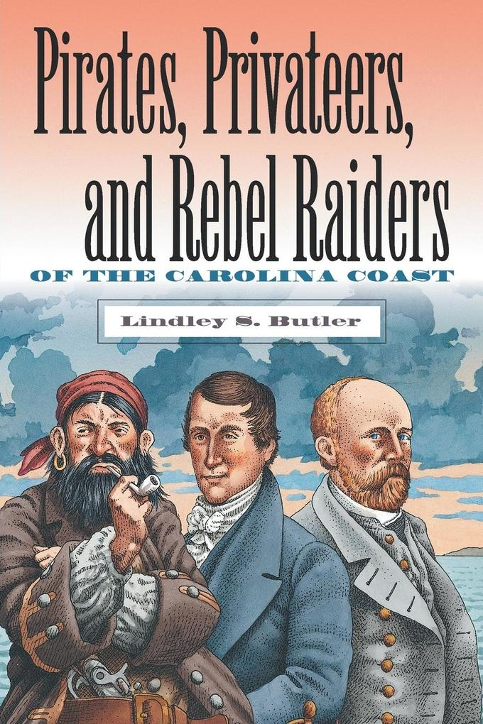 Pirates, Privateers, and Rebel Raiders of the Carolina Coast als Taschenbuch