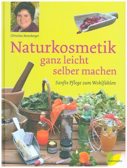 Naturkosmetik ganz leicht selber machen als Buch von Christine Monsberger