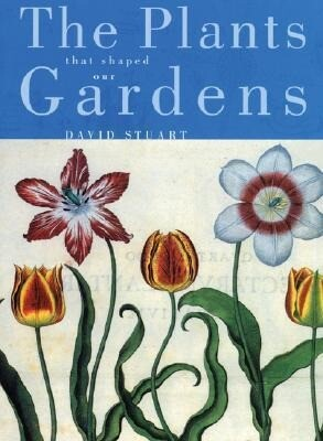 The Plants That Shaped Our Gardens als Buch