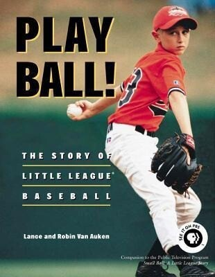 Play Ball!: The Story of Little League Baseball als Buch