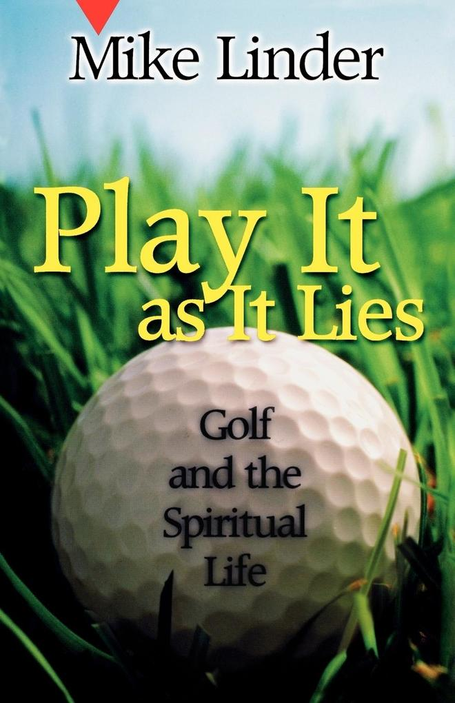Play It as It Lies: Golf and the Spiritual Life als Taschenbuch