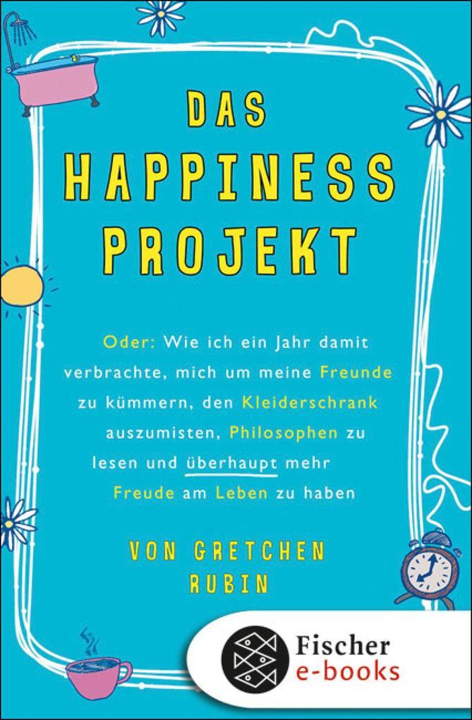 Das Happiness-Projekt als eBook von Gretchen Rubin