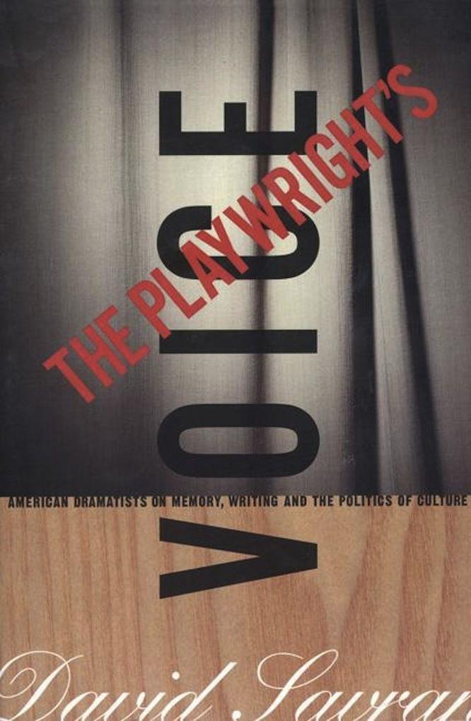 The Playwright's Voice: American Dramatists on Memory, Writing and the Politics of Culture als Taschenbuch