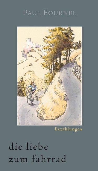 Die Liebe zum Fahrrad als Buch von Paul Fournel