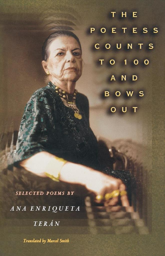 The Poetess Counts to 100 and Bows Out: Selected Poems by Ana Enriqueta Terán als Taschenbuch