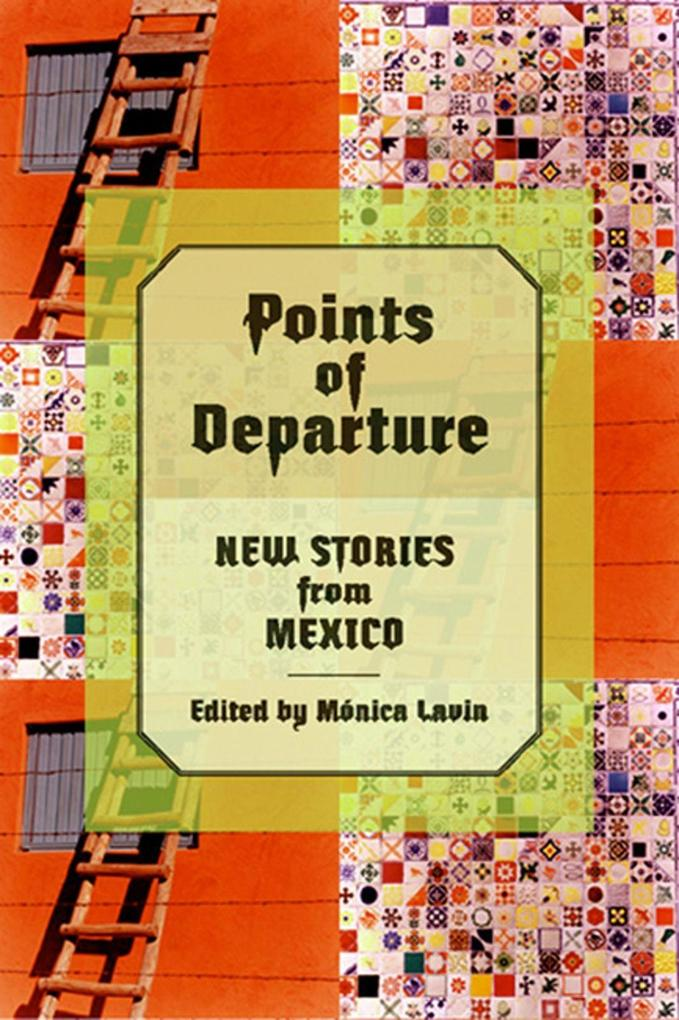 Points of Departure: New Stories from Mexico als Taschenbuch