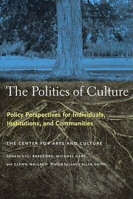 The Politics of Culture: Policy Perspectives for Individuals, Institutions, and Communities als Taschenbuch