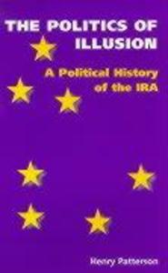 Politics of Illusion: A Political History of the IRA als Taschenbuch