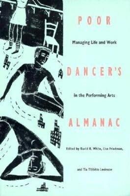 Poor Dancer's Almanac: Managing Life & Work in the Performing Arts als Taschenbuch