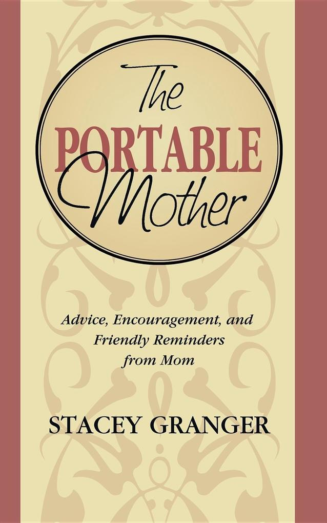 The Portable Mother: Advice, Encouragement, and Friendly Reminders from Mom als Taschenbuch